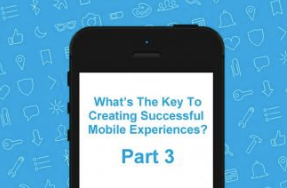 How to Create Successful Mobile Experiences - Part Three